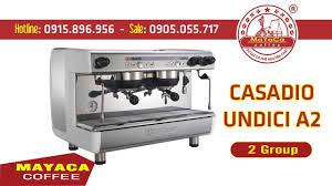 Máy pha cà phê CASADIO UNDICI A2 - Mayaca Coffee - YouTube