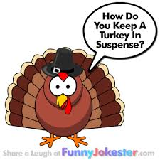 Small Picture Funny Turkey in Suspense Joke Thanksgiving Jokes