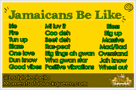Jamaican Quotes Magnificent Jamaicans Be Like Learn To Speak Jamaican The Moments Of A Blackqueen