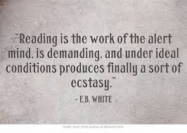 best e b white images white quote essay tips   reading produces finally a sort of ecstasy e b white