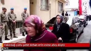 Tekirdağ çorlu şehit birhan er'in evine ateş düştü - Dailymotion Video
