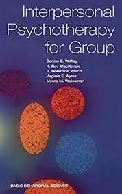 Interpersonal Psychotherapy For Group: Wilfley, Denise, MacKenzie, K. Roy,  Weissman, Myrna, Welch, R. Robinson, Ayres, Virginia: Amazon.com.au: Books
