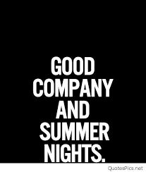 Good Company Quotes Cool Good Company And Summer Nights