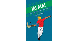 jai alai a cultural history of the fastest game in the world by paula e morton
