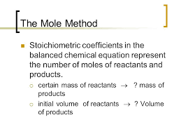 the mole method stoichiometric coefficients in the balanced chemical equation represent the number of moles of
