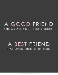 A Good Friend Knows All Your Best Stories A Best Friend Has Lived Enchanting A Good Friend Quote