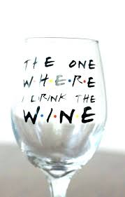 wine glass sayings friend wine glasses best stemless the one where i drink friends show inspired
