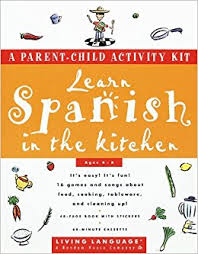 learn spanish in the kitchen a parent child activity kit living