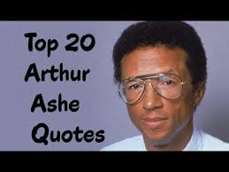 Top 40 Arthur Ashe Quotes The American Professional Tennis Player New Arthur Ashe Quotes
