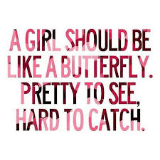 A Beautiful Quote For A Girl Best Of A Girl Should Be Like A Butterfly Pretty To See Hard To Catch