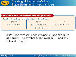 13 holt algebra 2 2 8 solving absolute value equations and inequalities note the symbol can replace and the rules still apply