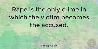 Rape Quotes Amazing Freda Adler Rape Is The Only Crime In Which The Victim Becomes The