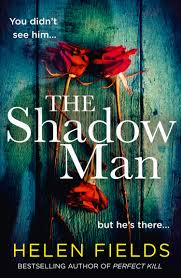 The Shadow Man: The most gripping crime thriller of 2021 from the  bestselling author of books like Perfect Remains: Amazon.co.uk: Fields,  Helen: 9780008379308: Books