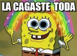 La Cagaste Toda - Imagination Spongebob meme on Memegen via Relatably.com