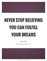 Fulfill Your Dreams Quotes Best of Never Stop Believing You Can Fulfill Your Dreams Picture Quotes