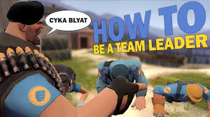 tf how to be a team leader tf2 how to be a team leader