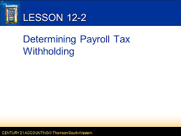 How To Figure Out Payroll Tax Lesson 12 2 Determining Payroll Tax Withholding Ppt Video Online