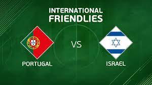 Portugal vs Israel - International Friendly Match Streaming Live on 10th  June - SonyLIV