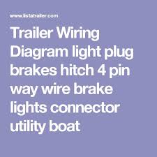 17 best ideas about utility boat utility trailer trailer wiring diagram light plug brakes hitch 4 pin way wire brake lights connector utility boat