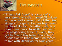 things fall apart things fall apart by chinua achebe mia  plot synopsis things fall apart is a story of a very strong wrestler d okonkwo who