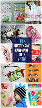 75 INEXPENSIVE Handmade Gifts For Kids  So Many Great Tutorials Christmas Diy Gifts For Kids