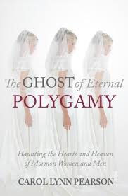 "pearson s ghost of eternal polygamy review the millennial star carol lynn pearson who describes herself as one of the ""wise w elders"" of mormonism has written a book documenting how the specter of eternal polygamy"