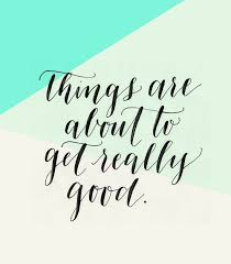 Really Good Quotes Cool TRUTH Things ARE About To Get Really Good FANCY PHRASES