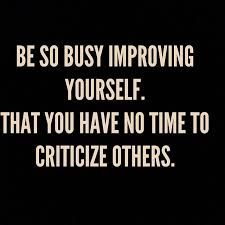 Quotes On Improving Yourself Best Of Be So Busy Improving Yourself That You Have No Time To Criticize