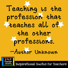Quotes About Teachers Beauteous Quotes For Teachers Teaching Is The Profession A To Z Teacher