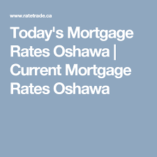 Comparing Mortgage Lenders Todays Mortgage Rates Oshawa Current Mortgage Rates