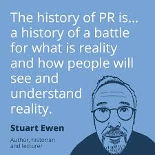 Pr Quotes PR quote by Stuart Ewen The history of PR is a history of a 13