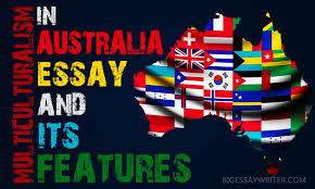 multiculturalism essay multiculturalism in australia essay and its features