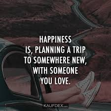Happiness Is Planning A Trip To Somewhere New With Kaufdex