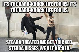 It's the hard-knock life for us, it's the hard-knock life for us ... via Relatably.com