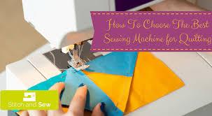 Best Sewing Machine For Quilting - Stitch and Sew & How To Choose The Best Sewing Machine for Quilting Adamdwight.com