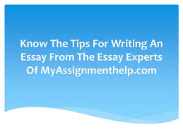ppt know the tips for writing an essay from the essay experts of  know the tips for writing an essay from the essay experts of myassignmenthelp com