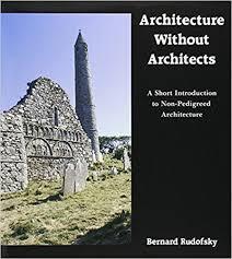architecture without architects. architecture without architects a short introduction to nonpedigreed bernard rudofsky 9780826310040 amazoncom books 1