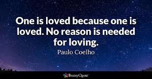 Paulo Coelho Quotes Custom One Is Loved Because One Is Loved No Reason Is Needed For Loving