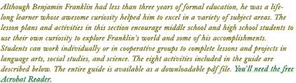 benjamin franklin teacher s guide pbs the eight ectivities described below encourage middle and high school students to explore franklin s world and