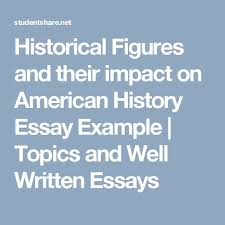 best essay examples images essay examples wells  historical figures and their impact on american history essay example topics and well written essays