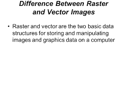 Difference Between Raster And Vector Images Raster And