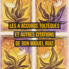 Les 4 Accords Toltèques Et Autres Citations De Don Miguel Ruiz