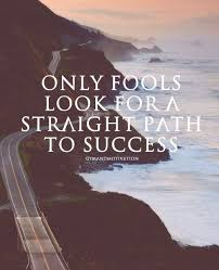 Only Fools Look For A Straight Path To Success Inspirational Unique Path Quotes