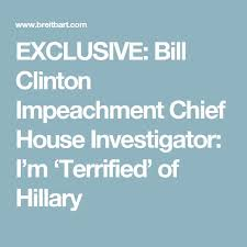 "best was bill clinton impeached ideas was  dave schippers chief investigative counsel for the house committee s probe into bill clinton said he is ""terrified"" of hillary clinton"