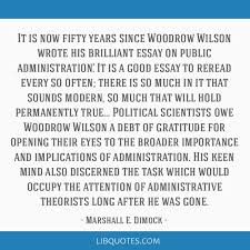 is now fifty years since woodrow wilson wrote his brilliant essay it is now fifty years since woodrow wilson wrote his brilliant essay on public administration