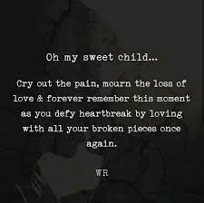 Cry Out The Pain Mourn The Loss Of Love And Forever Remember This Delectable Wr Part My Son Quotes