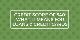 Show Me A Credit Score Chart Credit Score Of 540 What It Means For Loans Credit Cards