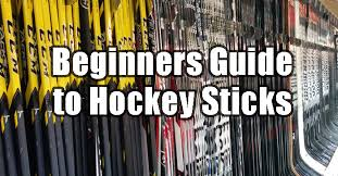 Beginners Guide To Hockey Sticks