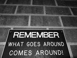 Image result for what goes around comes around