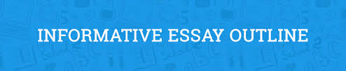 how to create an effective informative essay outline
